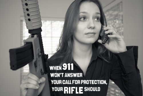 When 911 won't answer you call for protection, your rifle should